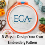 5 Ways to Design Your Own Embroidery Patterns